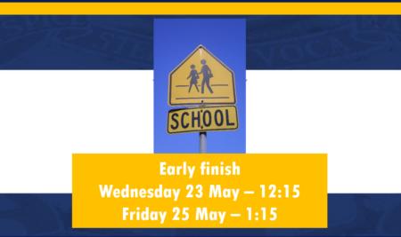 Early finish 23 May and 25 May